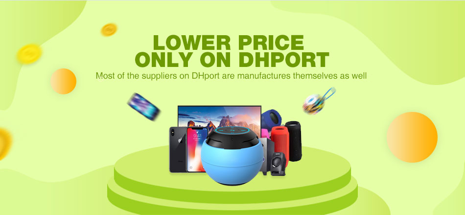 LOWER PRICE ONLY ON DHPORT Most of the suppliers on DHport are manufactures themselves as well