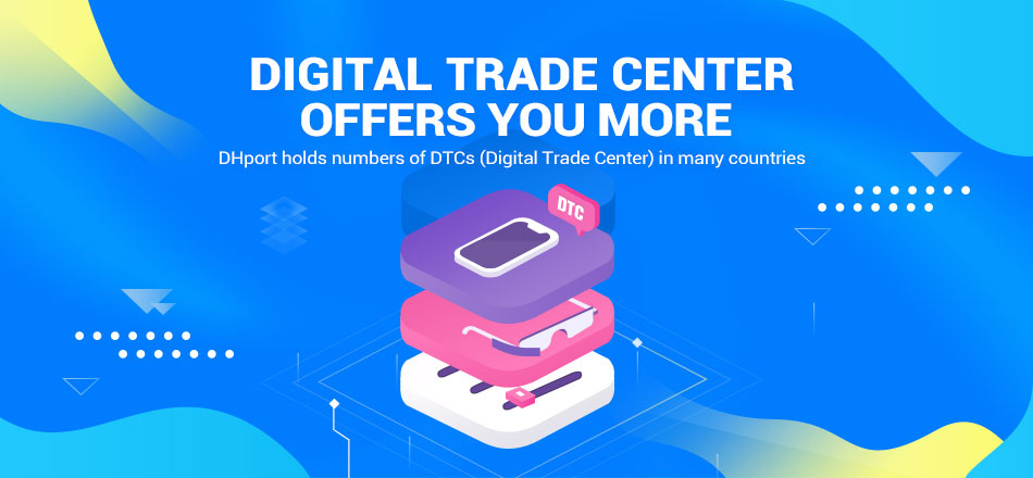 DIGITAL TRADECENTER OFFERS YOU MORE DHport holds numbers of DTCS (Digital Trade Center)in many countries like the US.